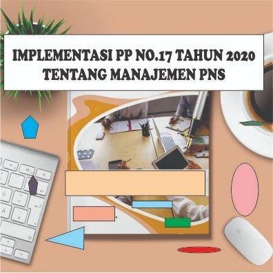 BIMTEK IMPLEMENTASI PP NO 17 TAHUN 2020 MANAJEMEN PNS